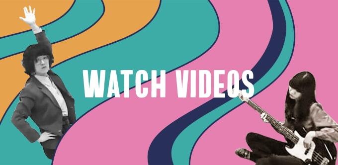 WACTH VIDEOS